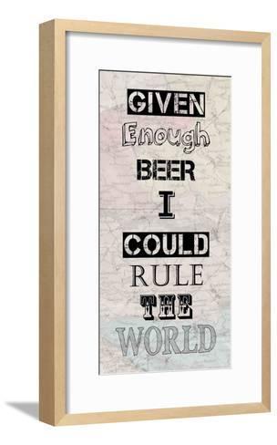 Given Enough Beer I Could Rule the World-Veruca Salt-Framed Art Print