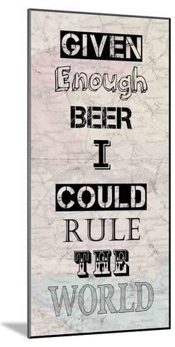 Given Enough Beer I Could Rule the World-Veruca Salt-Mounted Art Print