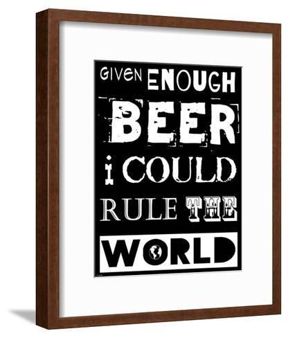 Given Enough Beer I Could Rule the World - black background-Veruca Salt-Framed Art Print