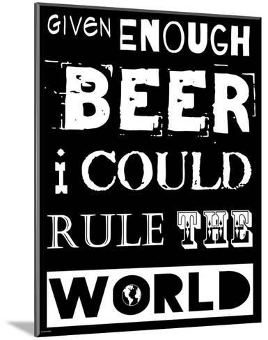 Given Enough Beer I Could Rule the World - black background-Veruca Salt-Mounted Art Print