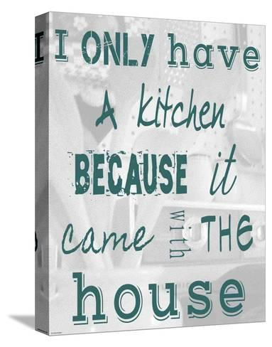 I Only Have a Kitchen Because it Came With the House-Veruca Salt-Stretched Canvas Print
