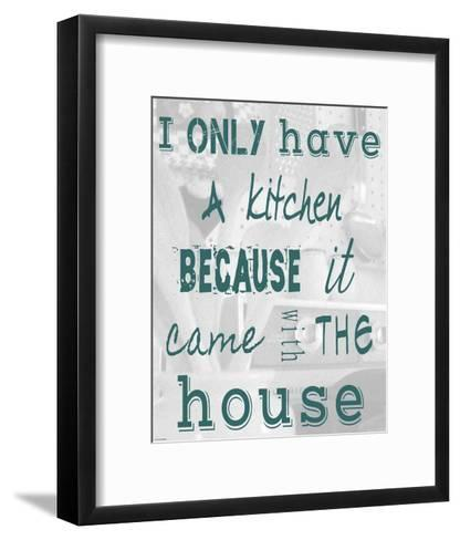 I Only Have a Kitchen Because it Came With the House-Veruca Salt-Framed Art Print