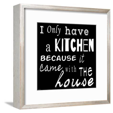 I Only Have a Kitchen Because it Came With the House - black background-Veruca Salt-Framed Art Print