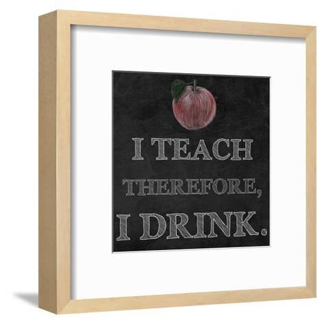 I Teach Therefore, I Drink. - black background-Veruca Salt-Framed Art Print