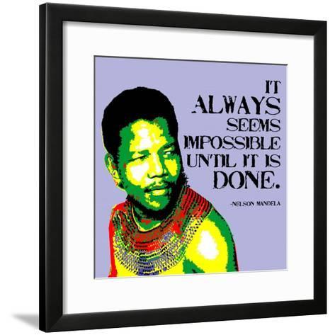 It Always Seems Impossible Until It Is Done - Nelson Mandela-Veruca Salt-Framed Art Print