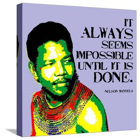 It Always Seems Impossible Until It Is Done - Nelson Mandela-Veruca Salt-Stretched Canvas Print