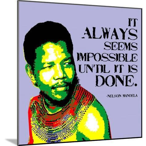 It Always Seems Impossible Until It Is Done - Nelson Mandela-Veruca Salt-Mounted Art Print