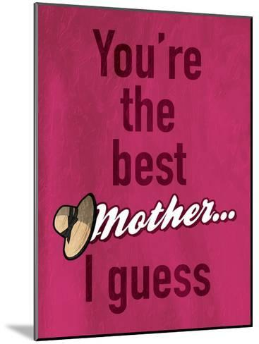Mother I Guess-Jace Grey-Mounted Art Print