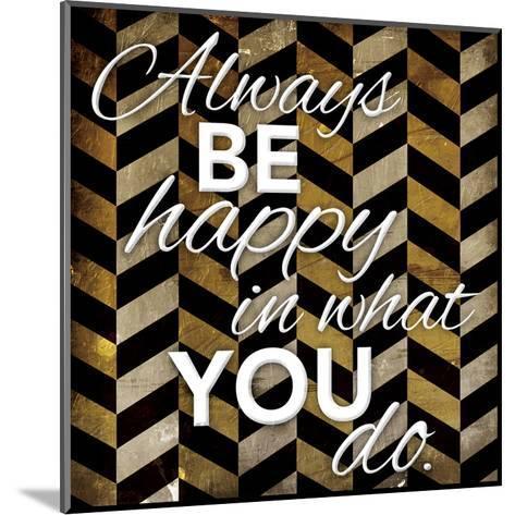 Always Be Happy-Jace Grey-Mounted Art Print