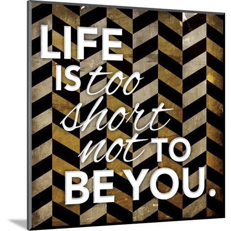 Life Is Too Short-Jace Grey-Mounted Art Print