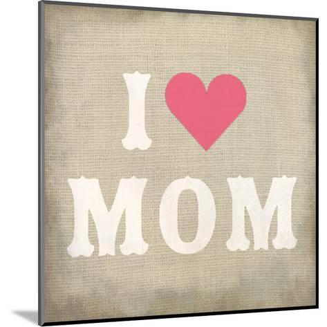 I Love Mom-Kimberly Allen-Mounted Art Print