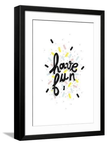 Have Fun--Framed Art Print