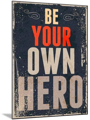 Be Your Own Hero-GraphINC-Mounted Art Print