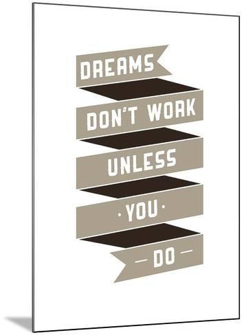 Dreams Don't work-GraphINC-Mounted Art Print