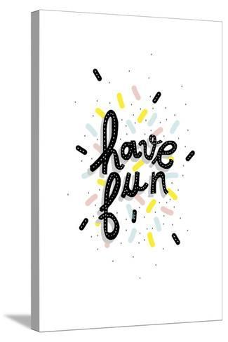 Have Fun--Stretched Canvas Print