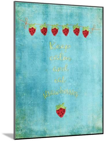 Keep Calm & Eat Strawberries-Grab My Art-Mounted Art Print