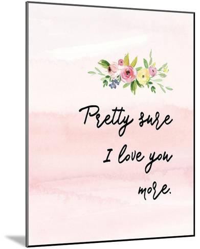 Pretty Sure I Love You More-Tara Moss-Mounted Art Print
