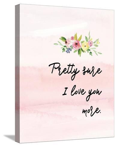 Pretty Sure I Love You More-Tara Moss-Stretched Canvas Print