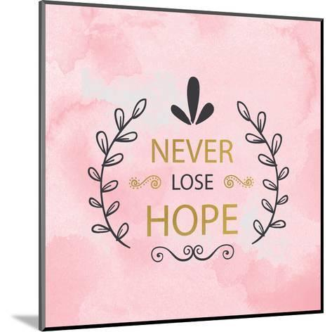 Never Lose Hope-Kimberly Allen-Mounted Art Print