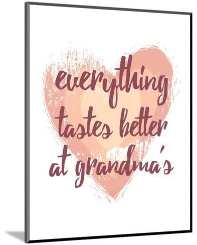 Everything Tastes Better at Grandma's - White-Color Me Happy-Mounted Art Print