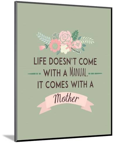 Life Doesn't Come With A Manual Green-Color Me Happy-Mounted Art Print