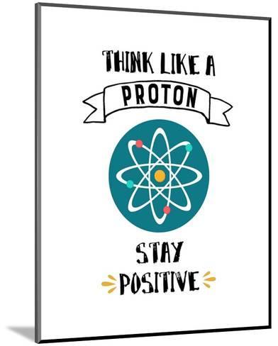 Think Like A Proton White-Color Me Happy-Mounted Art Print