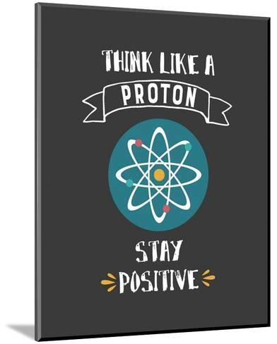 Think Like A Proton Gray-Color Me Happy-Mounted Art Print
