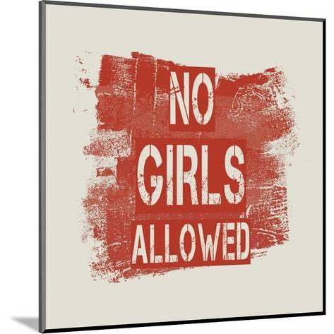 No Girls Allowed Grunge Paint Red-Color Me Happy-Mounted Art Print