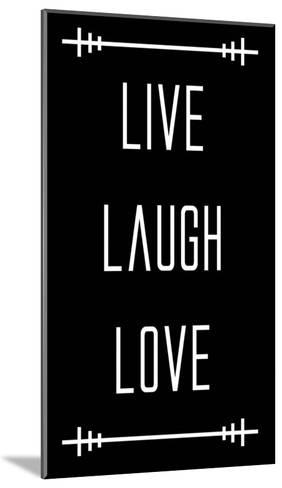 Live Laugh Love - Black-Color Me Happy-Mounted Art Print