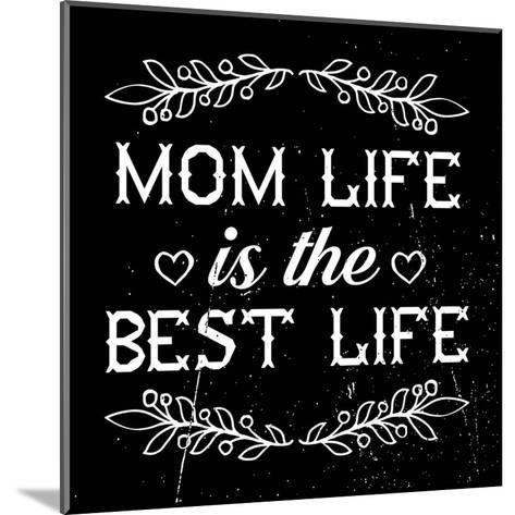 Mom Life Is The Best Life-Color Me Happy-Mounted Art Print