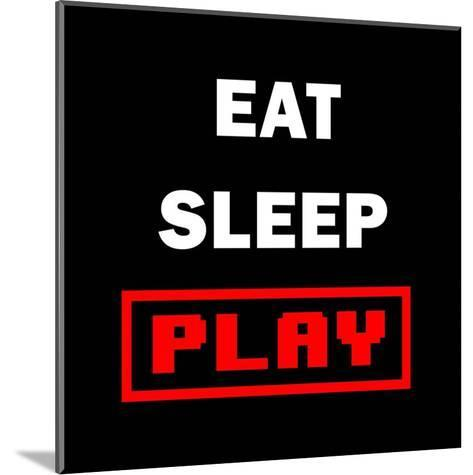 Eat Sleep Play - Black with Red Text-Color Me Happy-Mounted Art Print