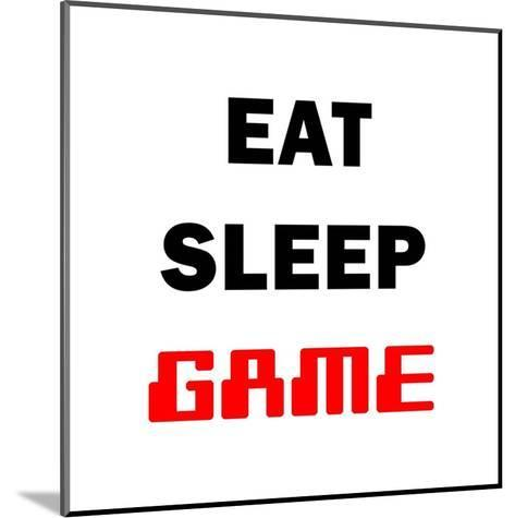 Eat Sleep Game - White-Color Me Happy-Mounted Art Print