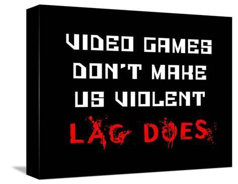 Video Games Don't Make us Violent - Black-Color Me Happy-Stretched Canvas Print