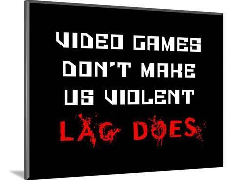 Video Games Don't Make us Violent - Black-Color Me Happy-Mounted Art Print
