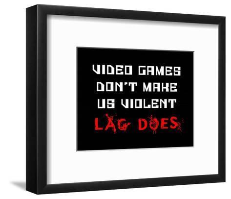 Video Games Don't Make us Violent - Black-Color Me Happy-Framed Art Print
