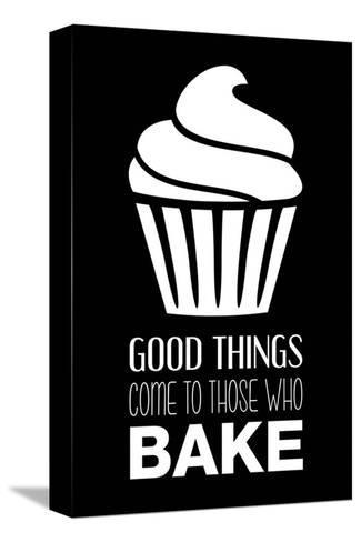 Good Things Come To Those Who Bake- Black-Color Me Happy-Stretched Canvas Print