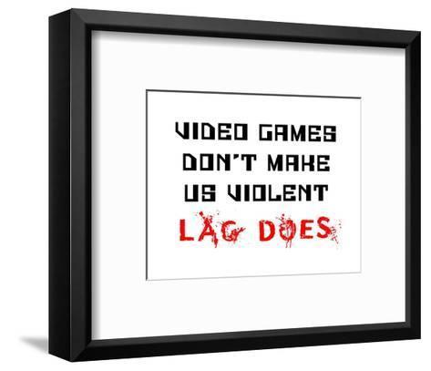 Video Games Don't Make us Violent - White-Color Me Happy-Framed Art Print