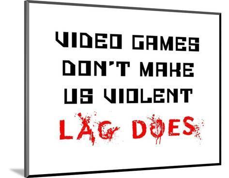 Video Games Don't Make us Violent - White-Color Me Happy-Mounted Art Print