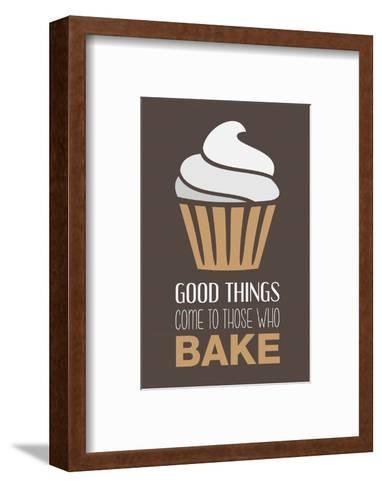 Good Things Come To Those Who Bake- Cappuccino-Color Me Happy-Framed Art Print