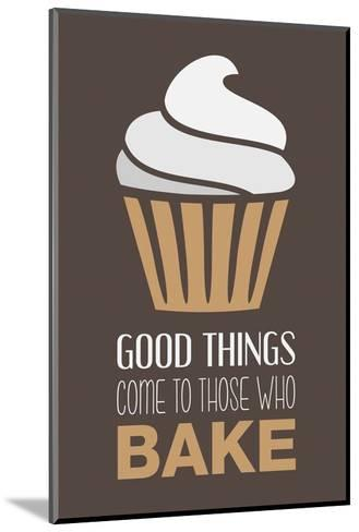 Good Things Come To Those Who Bake- Cappuccino-Color Me Happy-Mounted Art Print
