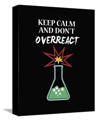 Keep Calm And Don't Overreact Black-Color Me Happy-Stretched Canvas Print