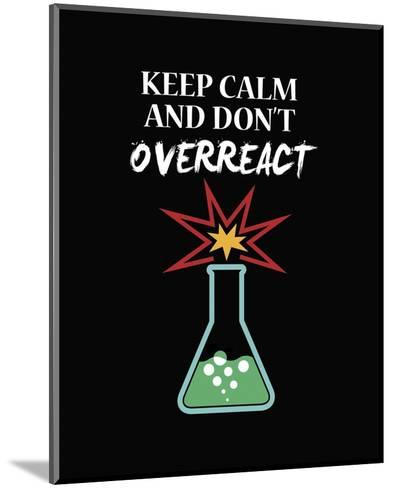 Keep Calm And Don't Overreact Black-Color Me Happy-Mounted Art Print