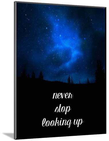 Never Stop Looking Up-Color Me Happy-Mounted Art Print