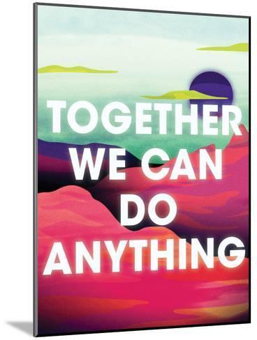 Together We Can Do Anything-Joe Van Wetering-Mounted Art Print