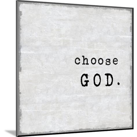 Choose God-Jamie MacDowell-Mounted Giclee Print