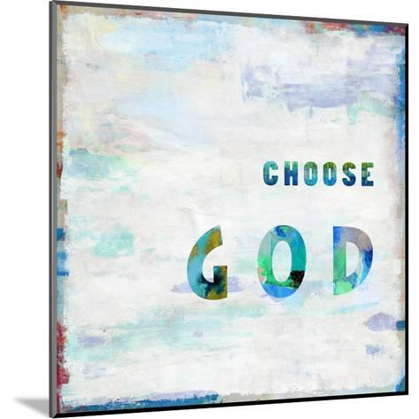 Choose God In Color-Jamie MacDowell-Mounted Giclee Print