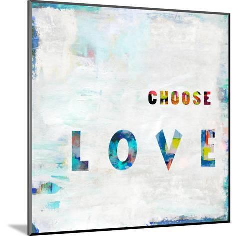 Choose Love In Color-Jamie MacDowell-Mounted Giclee Print