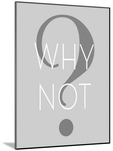 Why Not--Mounted Art Print