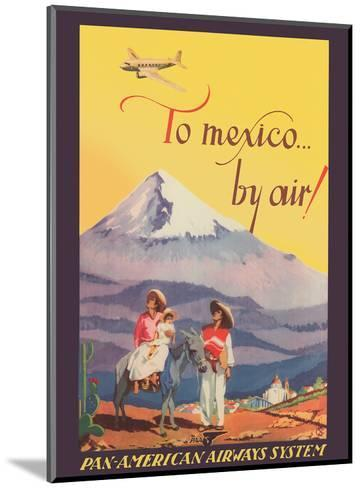 To Mexico by Air! - Pan American Airways System - Pico de Orizaba (Citlalt?tl) Mountain-Unknown-Mounted Art Print