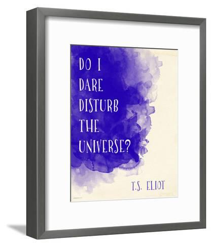 Do I Dare Disturb the Universe? - T.S. Eliot Inspirational Literary Quote-Jeanne Stevenson-Framed Art Print